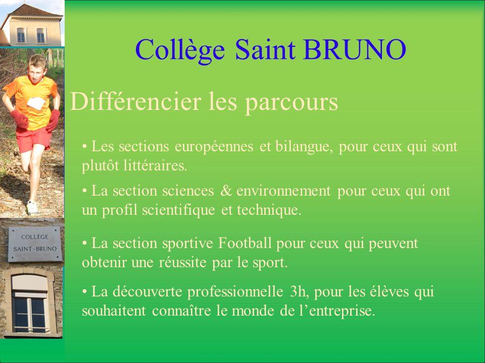 Collège Saint BRUNO Différencier les parcours Les sections européennes et bilangue, pour ceux qui sont plutôt littéraires. La section sciences & envir