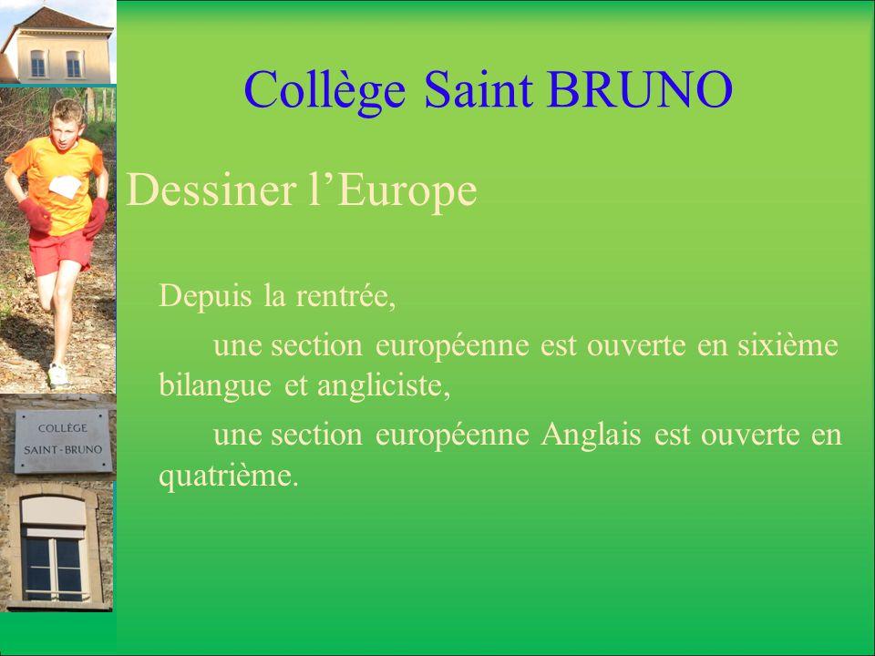 Collège Saint BRUNO Dessiner lEurope Depuis la rentrée, une section européenne est ouverte en sixième bilangue et angliciste, une section européenne A