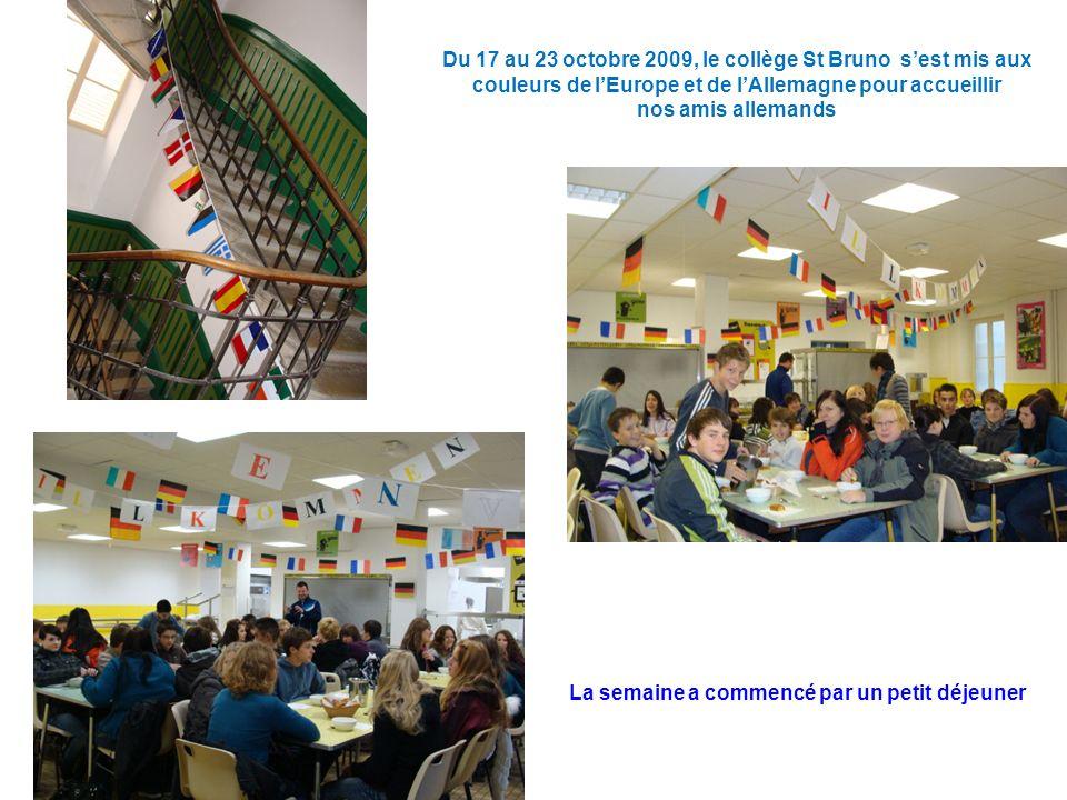 Du 17 au 23 octobre 2009, le collège St Bruno sest mis aux couleurs de lEurope et de lAllemagne pour accueillir nos amis allemands La semaine a commencé par un petit déjeuner