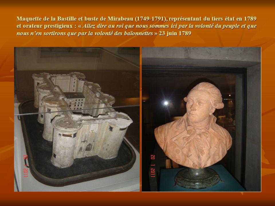 Maquette de la Bastille et buste de Mirabeau (1749-1791), représentant du tiers état en 1789 et orateur prestigieux : « Allez dire au roi que nous sommes ici par la volonté du peuple et que nous nen sortirons que par la volonté des baïonnettes » 23 juin 1789