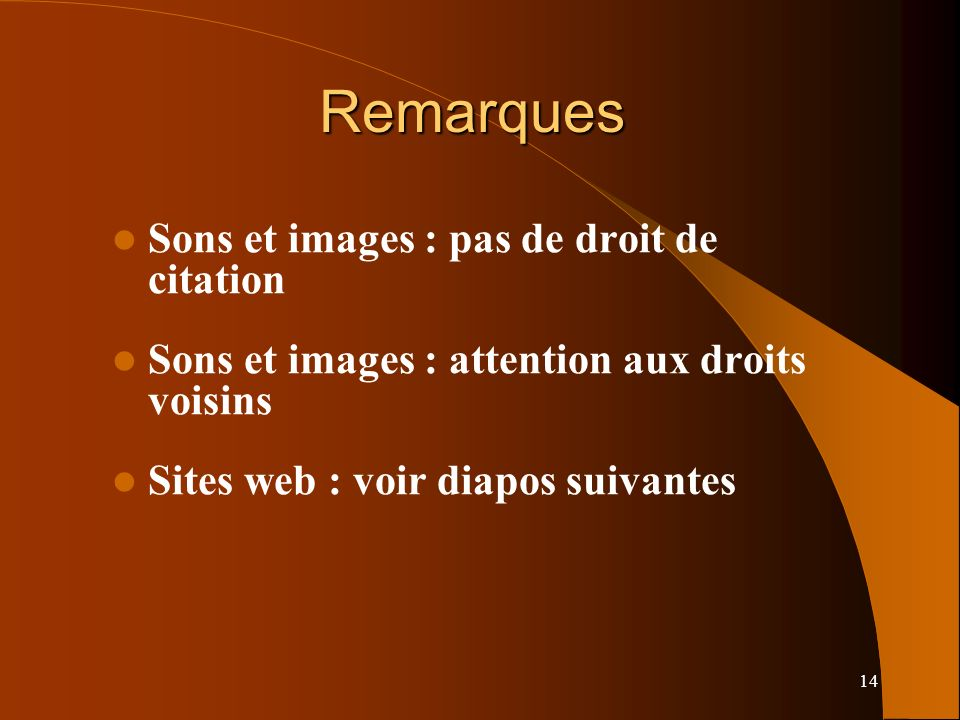 14 Remarques Sons et images : pas de droit de citation Sons et images : attention aux droits voisins Sites web : voir diapos suivantes