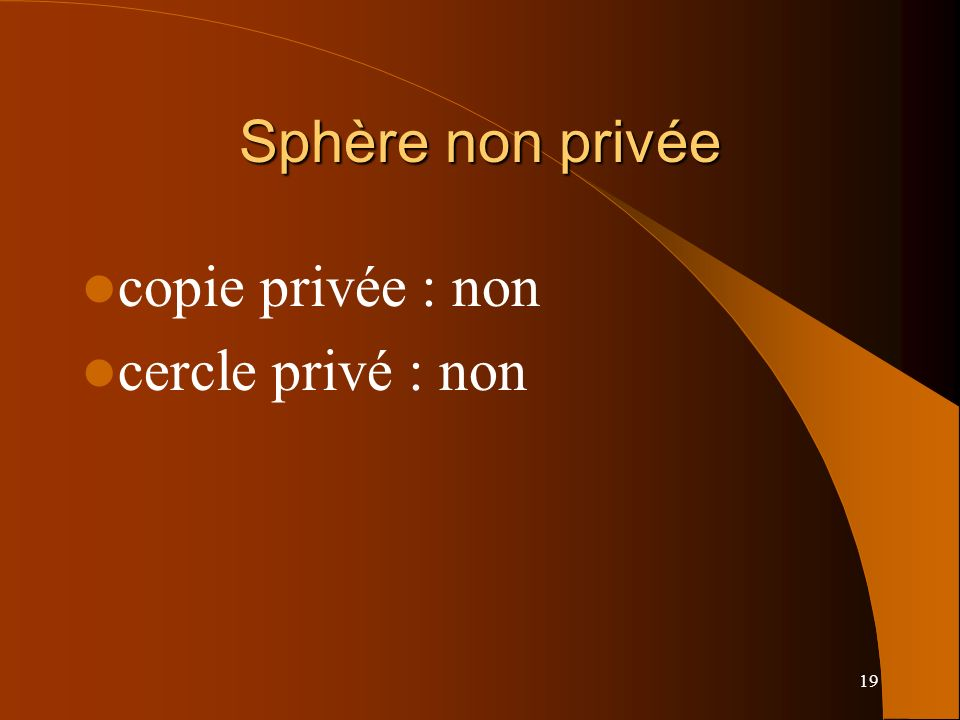 19 Sphère non privée copie privée : non cercle privé : non