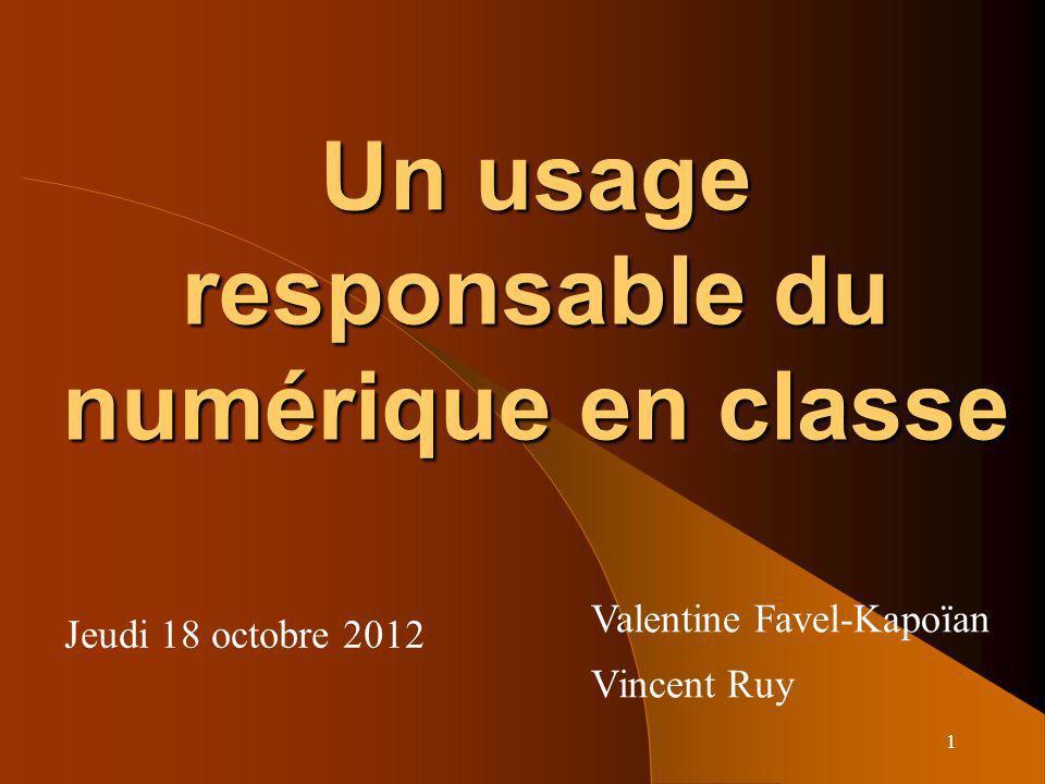 1 Un usage responsable du numérique en classe Jeudi 18 octobre 2012 Valentine Favel-Kapoïan Vincent Ruy