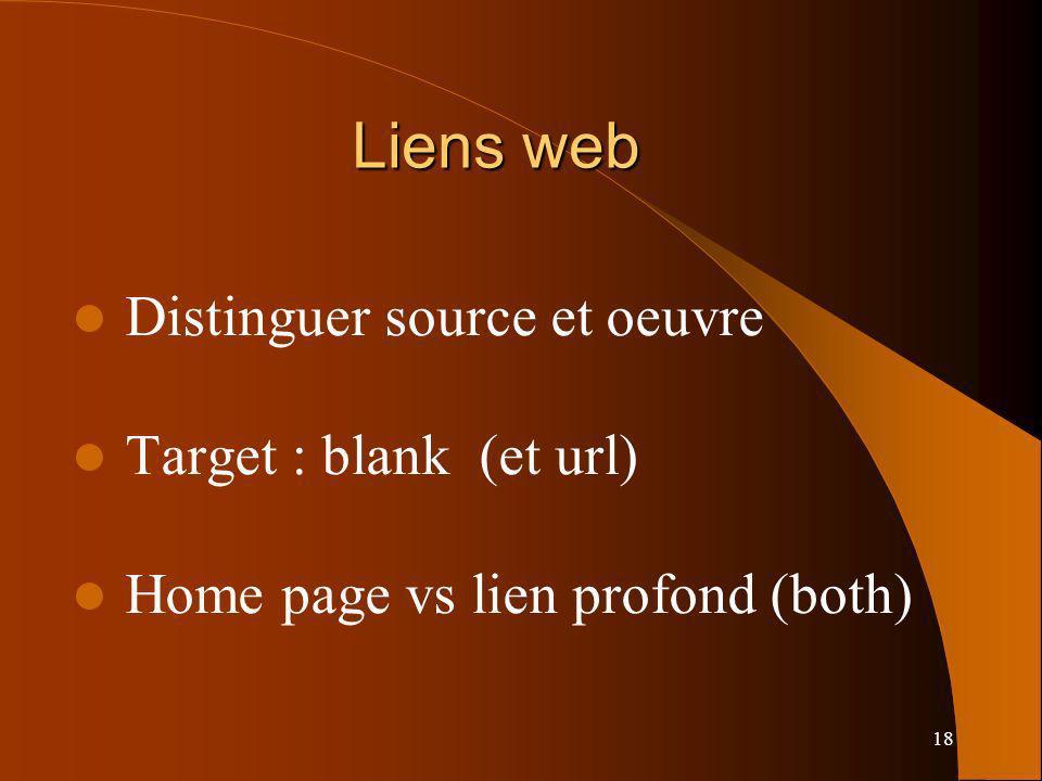 18 Liens web Distinguer source et oeuvre Target : blank (et url) Home page vs lien profond (both)