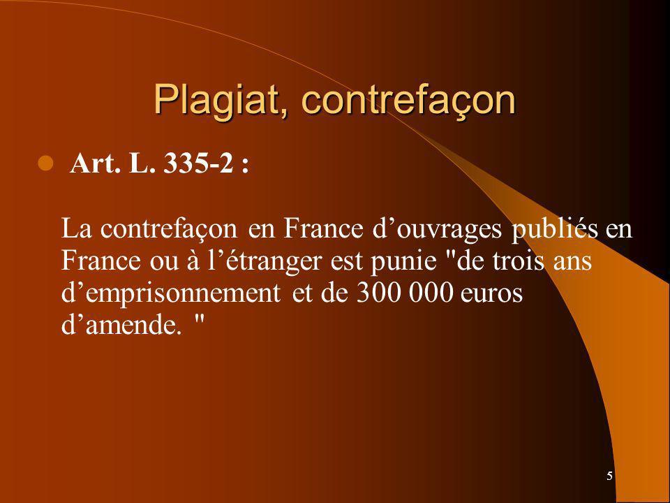 5 Plagiat, contrefaçon Art. L. 335-2 : La contrefaçon en France douvrages publiés en France ou à létranger est punie
