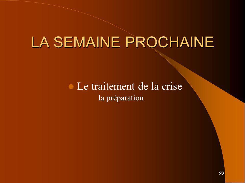 93 LA SEMAINE PROCHAINE Le traitement de la crise la préparation
