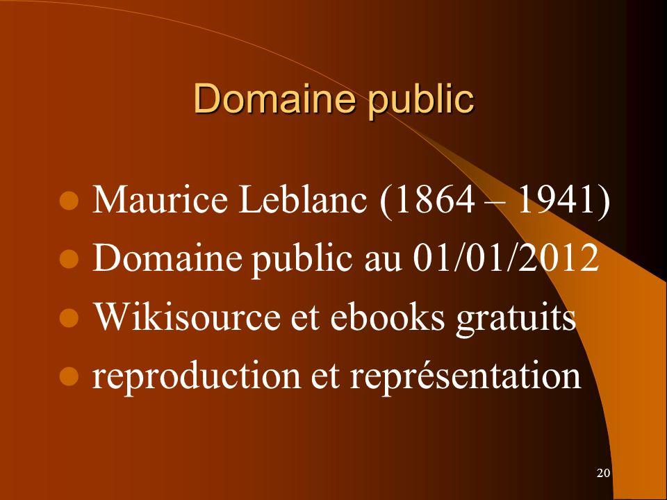 20 Domaine public Maurice Leblanc (1864 – 1941) Domaine public au 01/01/2012 Wikisource et ebooks gratuits reproduction et représentation