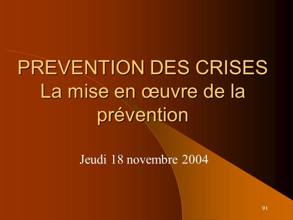 91 PREVENTION DES CRISES La mise en œuvre de la prévention Jeudi 18 novembre 2004
