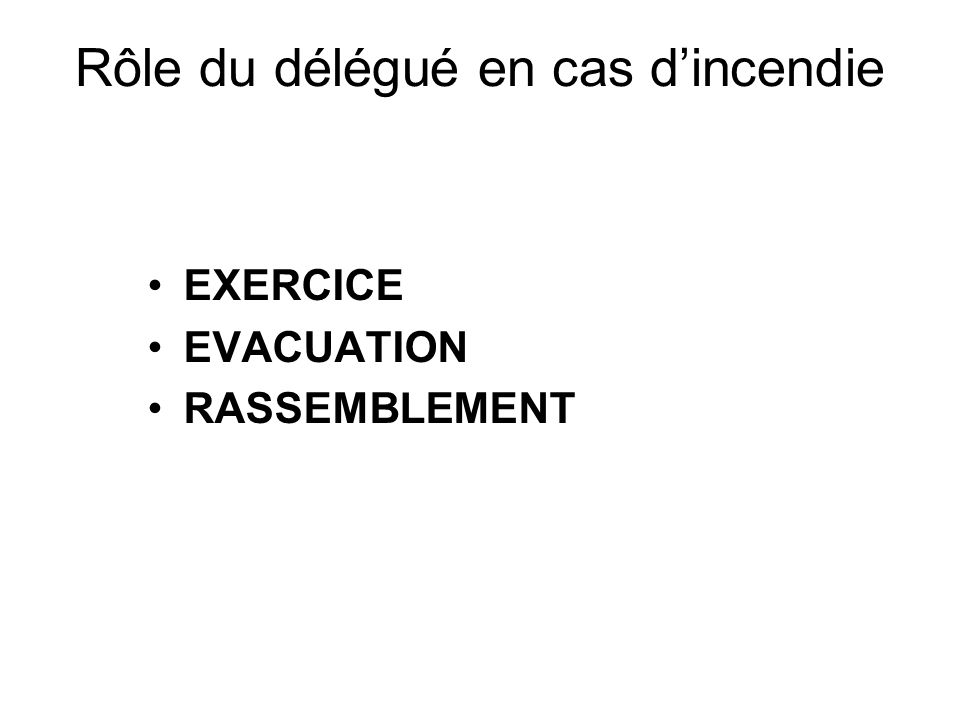Rôle du délégué en cas dincendie EXERCICE EVACUATION RASSEMBLEMENT
