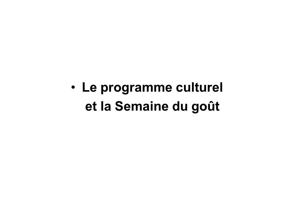 Le programme culturel et la Semaine du goût