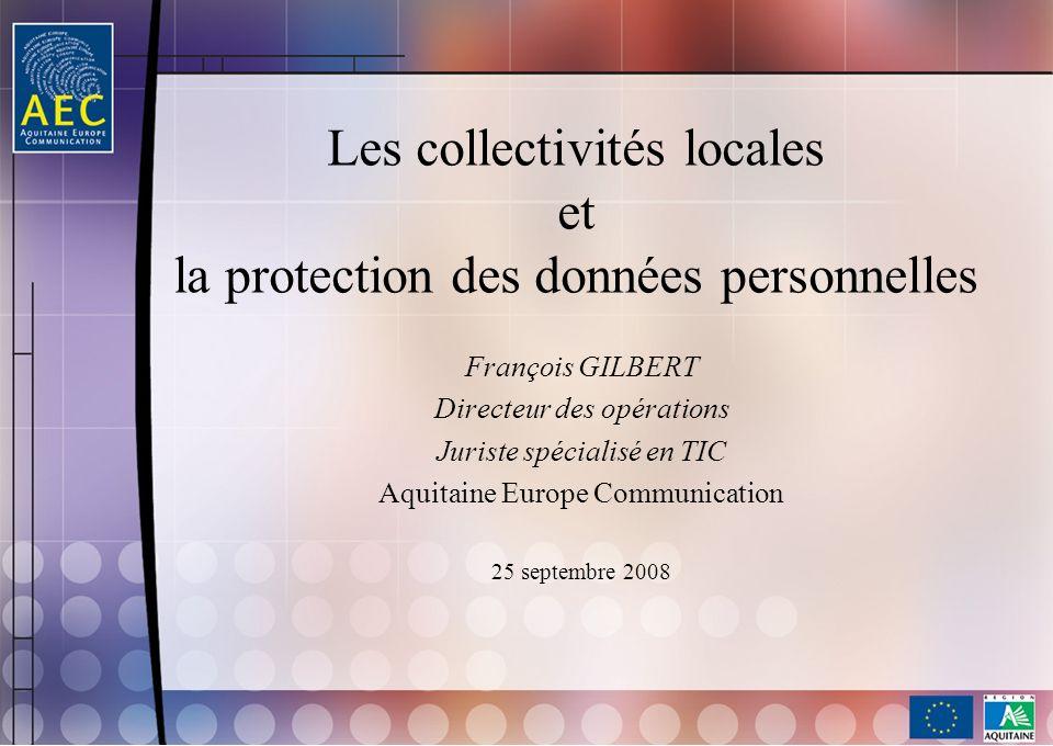 Les collectivités locales et la protection des données personnelles François GILBERT Directeur des opérations Juriste spécialisé en TIC Aquitaine Euro