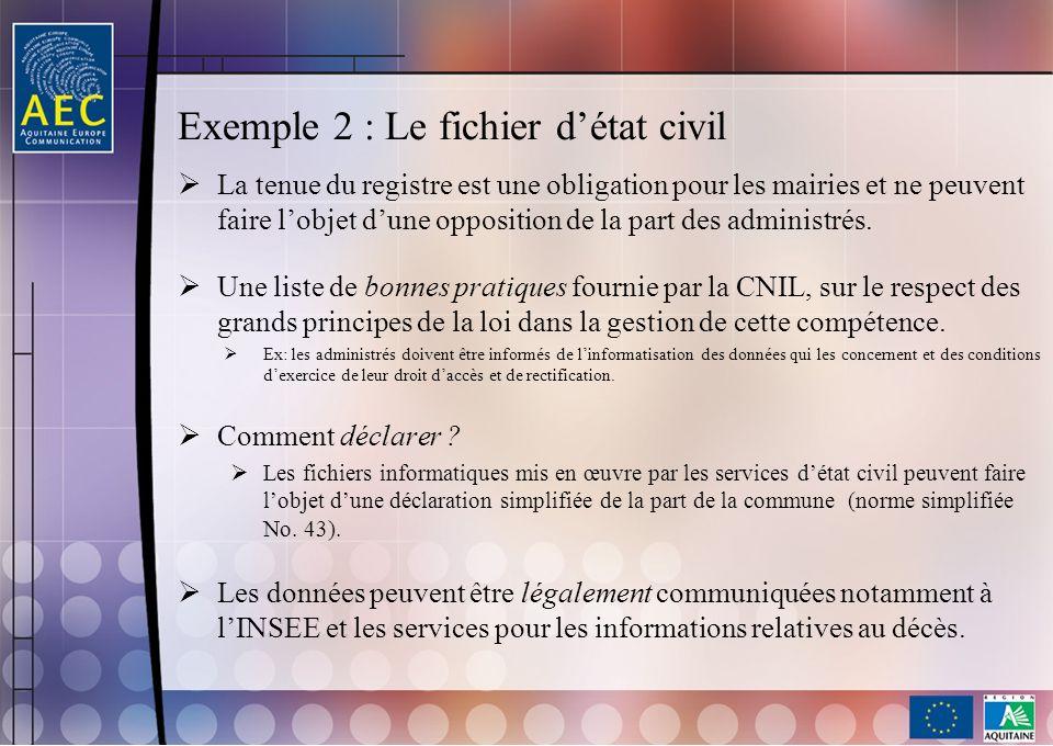 Exemple 2 : Le fichier détat civil La tenue du registre est une obligation pour les mairies et ne peuvent faire lobjet dune opposition de la part des