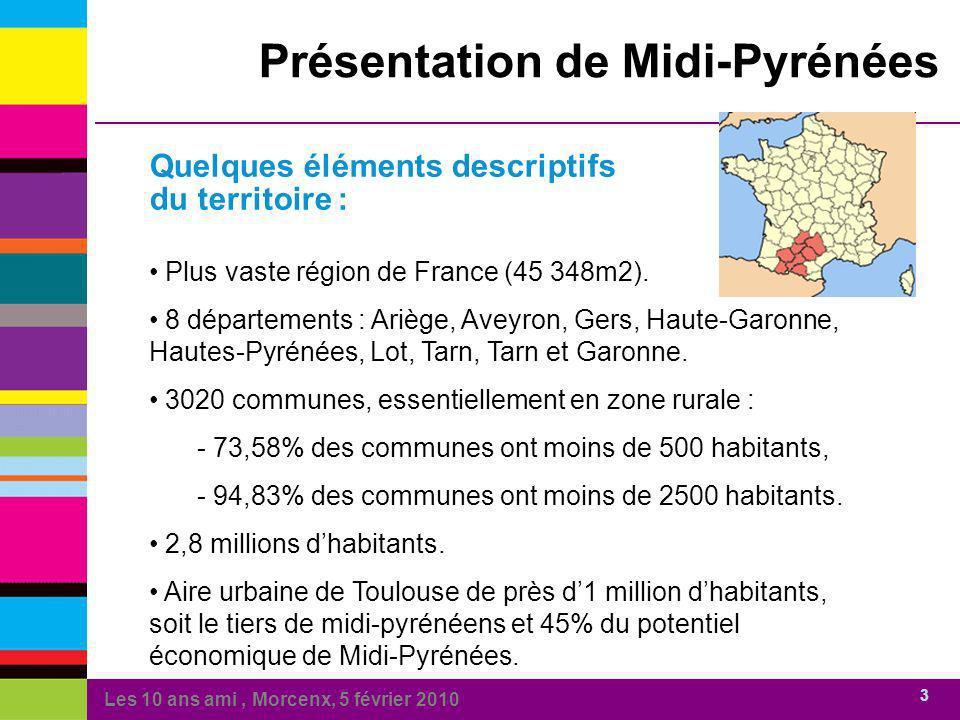 Les 10 ans ami, Morcenx, 5 février 2010 3 Présentation de Midi-Pyrénées Quelques éléments descriptifs du territoire : Plus vaste région de France (45