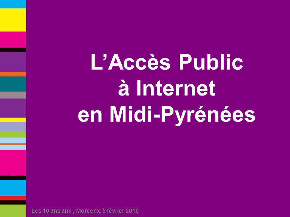 Les 10 ans ami, Morcenx, 5 février 2010 LAccès Public à Internet en Midi-Pyrénées