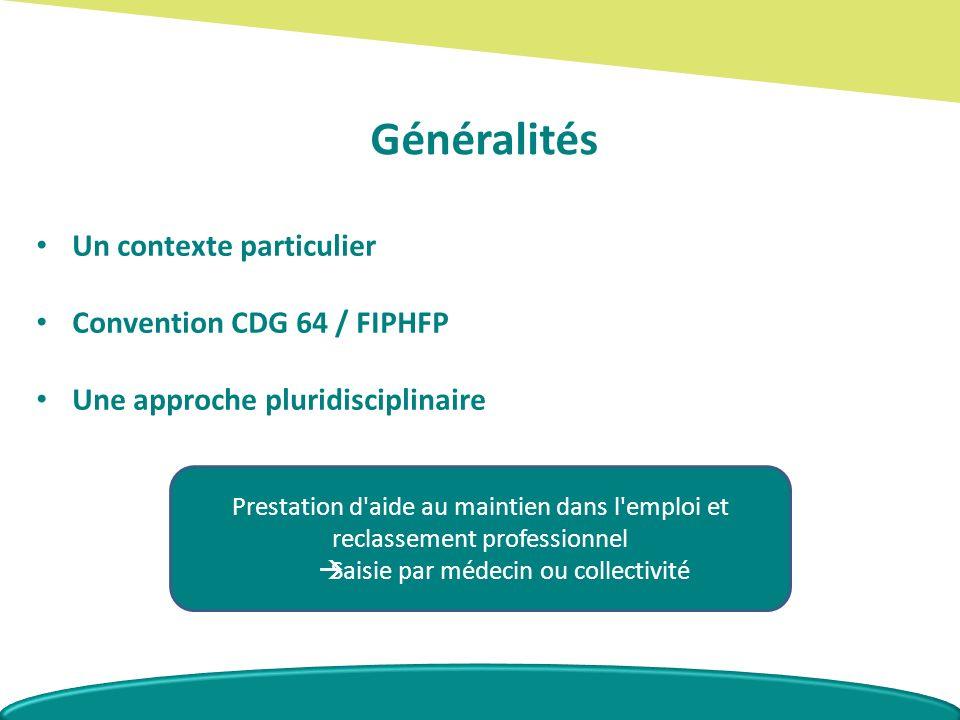 Généralités Un contexte particulier Convention CDG 64 / FIPHFP Une approche pluridisciplinaire Prestation d aide au maintien dans l emploi et reclassement professionnel Saisie par médecin ou collectivité