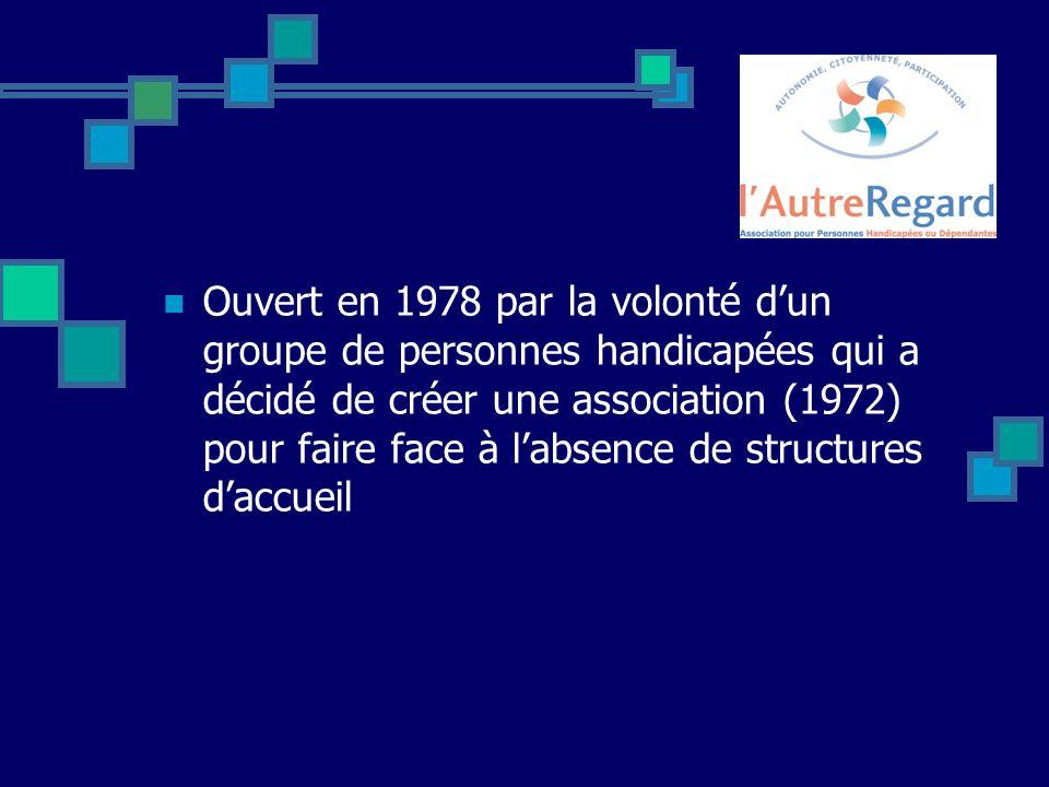 Ouvert en 1978 par la volonté dun groupe de personnes handicapées qui a décidé de créer une association (1972) pour faire face à labsence de structures daccueil