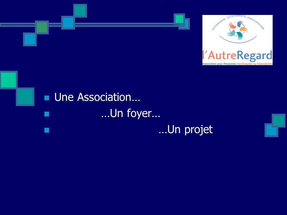 Une Association… …Un foyer… …Un projet