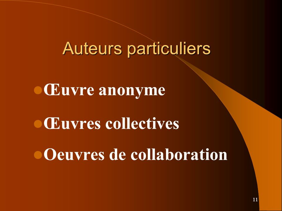 11 Auteurs particuliers Œuvre anonyme Œuvres collectives Oeuvres de collaboration