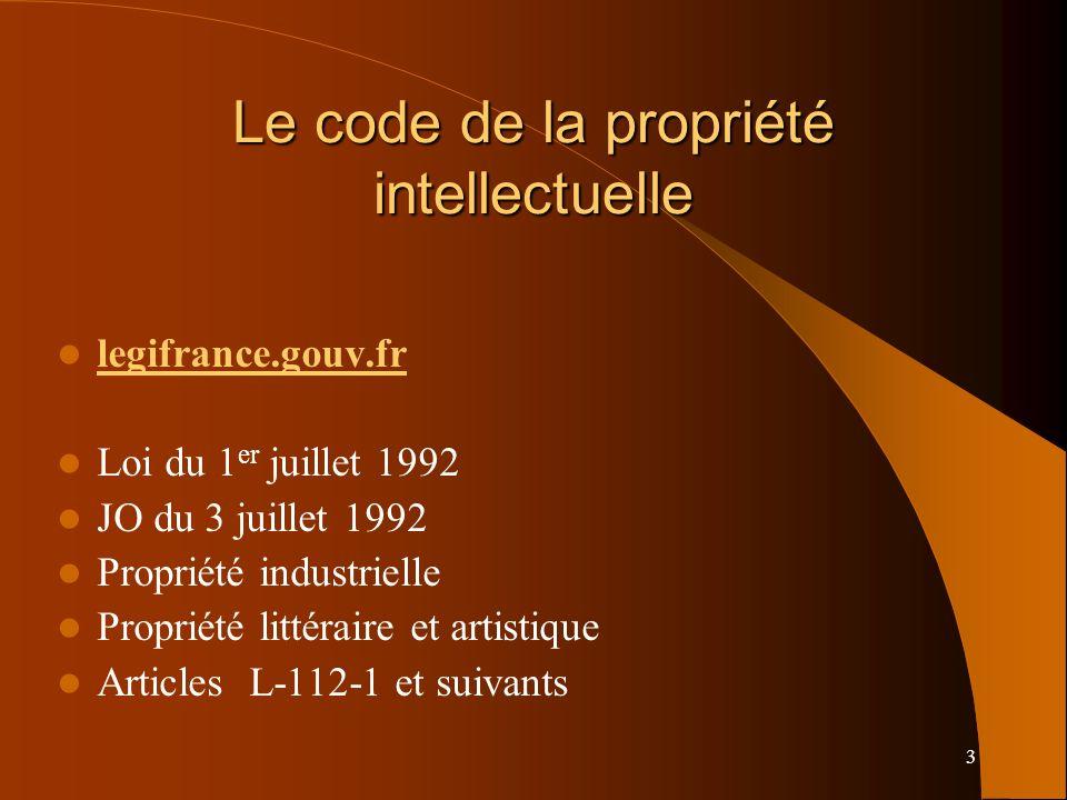 3 Le code de la propriété intellectuelle legifrance.gouv.fr Loi du 1 er juillet 1992 JO du 3 juillet 1992 Propriété industrielle Propriété littéraire et artistique Articles L-112-1 et suivants