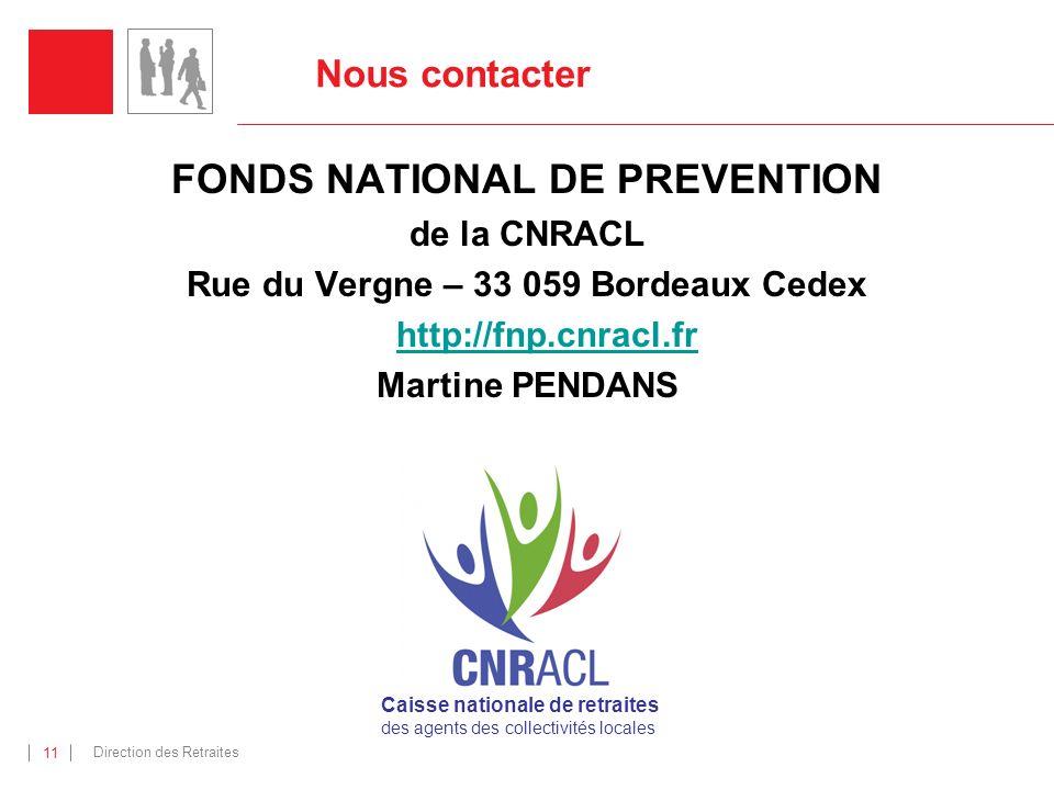 Direction des Retraites 11 Nous contacter FONDS NATIONAL DE PREVENTION de la CNRACL Rue du Vergne – 33 059 Bordeaux Cedex http://fnp.cnracl.fr Martine PENDANS Caisse nationale de retraites des agents des collectivités locales
