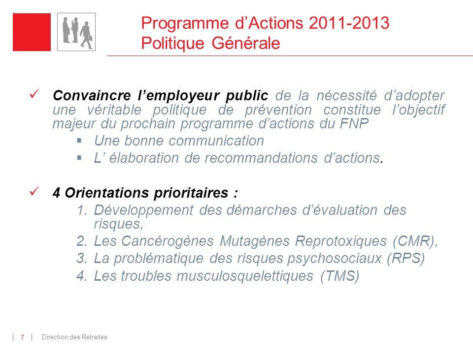 Direction des Retraites 7 Programme dActions 2011-2013 Politique Générale Convaincre lemployeur public de la nécessité dadopter une véritable politiqu