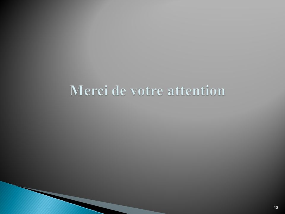 Merci de votre attention 10