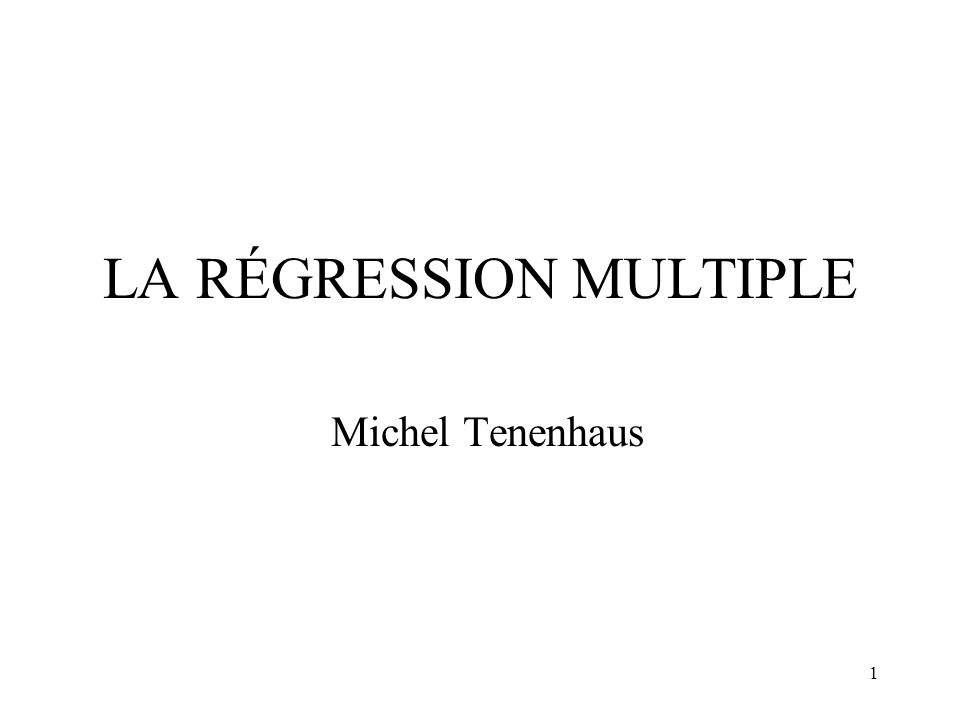 1 LA RÉGRESSION MULTIPLE Michel Tenenhaus