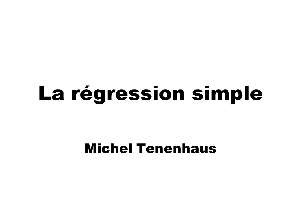 La régression simple Michel Tenenhaus