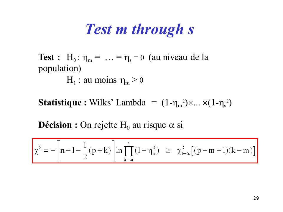 29 Test m through s Test : H 0 : m = … = s = 0 (au niveau de la population) H 1 : au moins m > 0 Statistique : Wilks Lambda = (1- m 2 )...