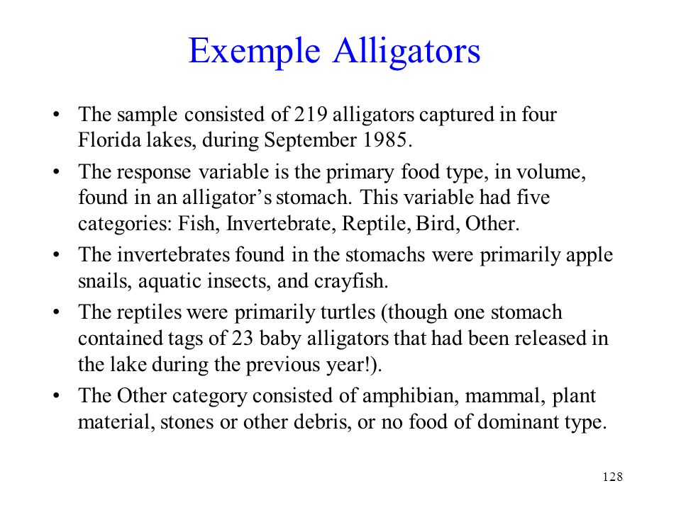 128 Exemple Alligators The sample consisted of 219 alligators captured in four Florida lakes, during September 1985. The response variable is the prim