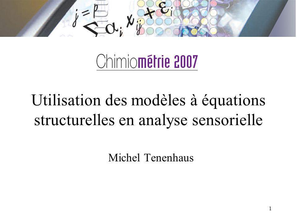 1 Utilisation des modèles à équations structurelles en analyse sensorielle Michel Tenenhaus