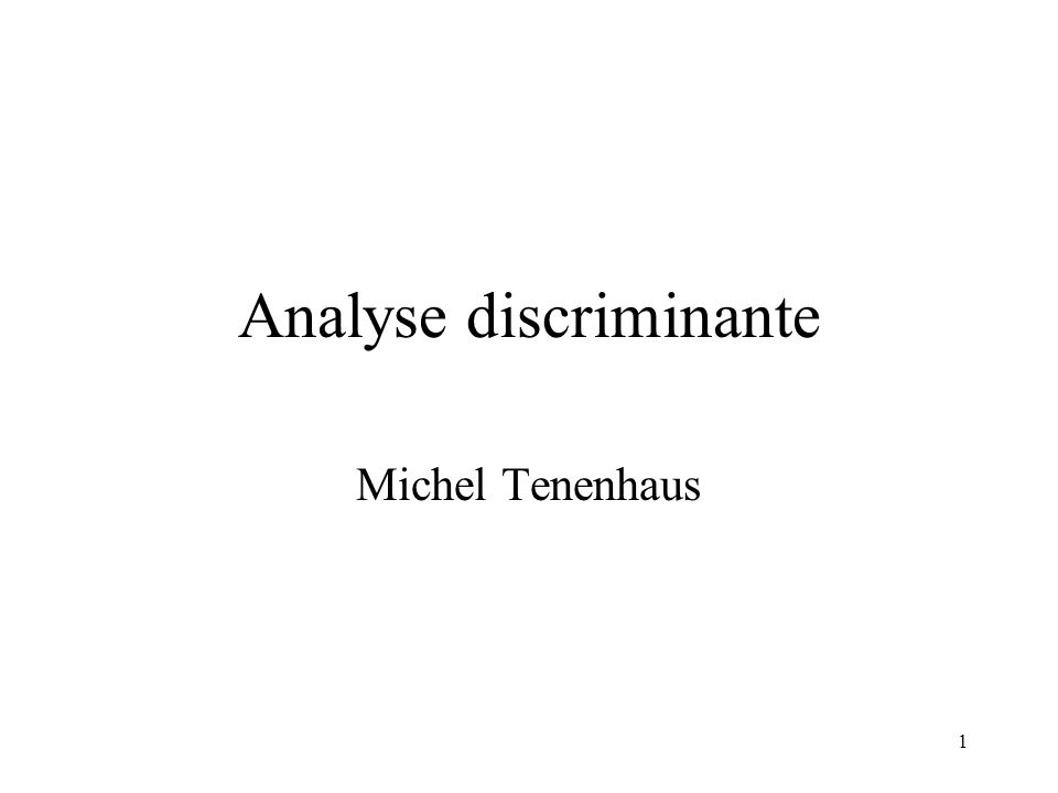 1 Analyse discriminante Michel Tenenhaus