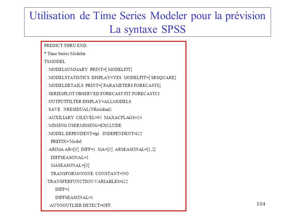 104 Utilisation de Time Series Modeler pour la prévision La syntaxe SPSS PREDICT THRU END. * Time Series Modeler. TSMODEL /MODELSUMMARY PRINT=[ MODELF