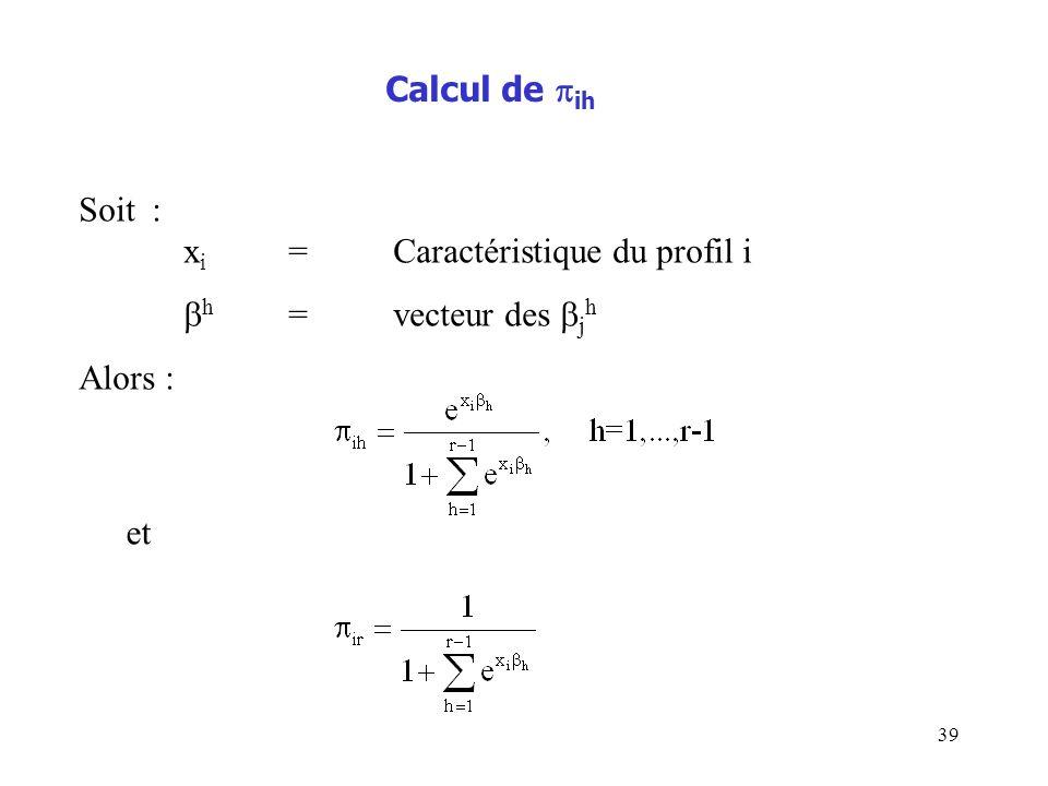 39 Calcul de ih Soit : x i =Caractéristique du profil i h =vecteur des j h Alors : et