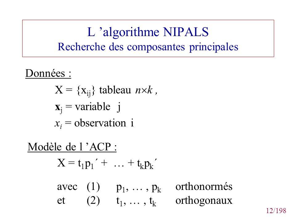 12/198 L algorithme NIPALS Recherche des composantes principales Données : X = {x ij } tableau n k, x j = variable j x i = observation i Modèle de l A