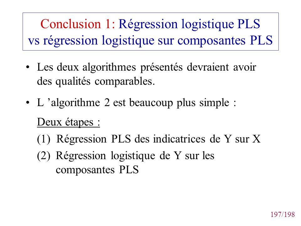 197/198 Conclusion 1: Régression logistique PLS vs régression logistique sur composantes PLS Les deux algorithmes présentés devraient avoir des qualit