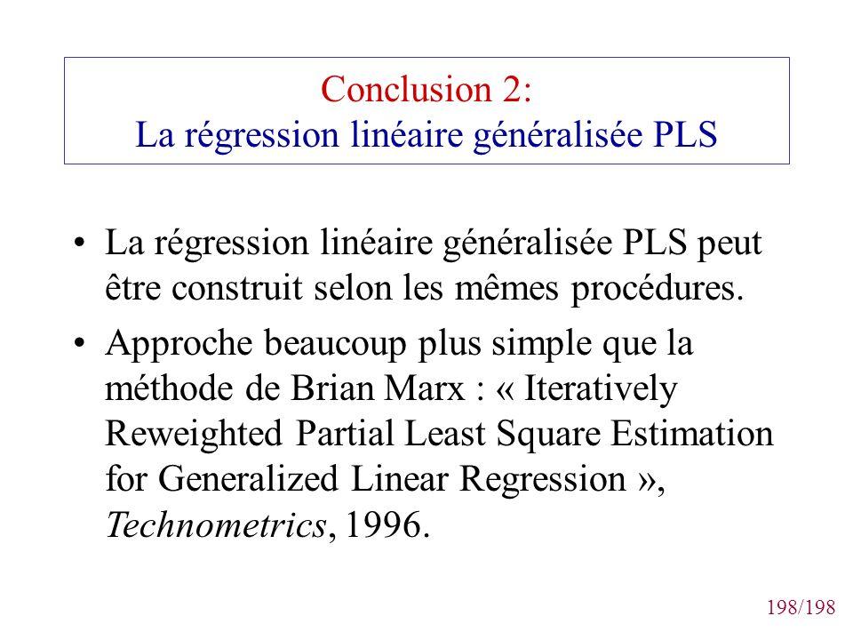 198/198 Conclusion 2: La régression linéaire généralisée PLS La régression linéaire généralisée PLS peut être construit selon les mêmes procédures. Ap