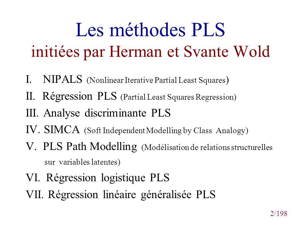 2/198 Les méthodes PLS initiées par Herman et Svante Wold I. NIPALS (Nonlinear Iterative Partial Least Squares ) II. Régression PLS (Partial Least Squ