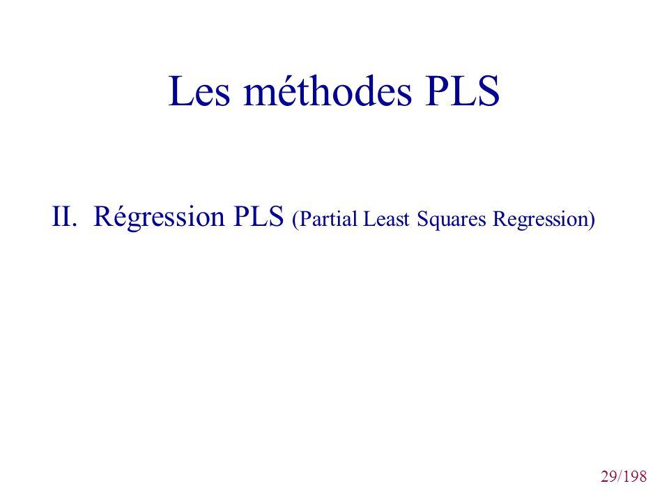 29/198 Les méthodes PLS II. Régression PLS (Partial Least Squares Regression)