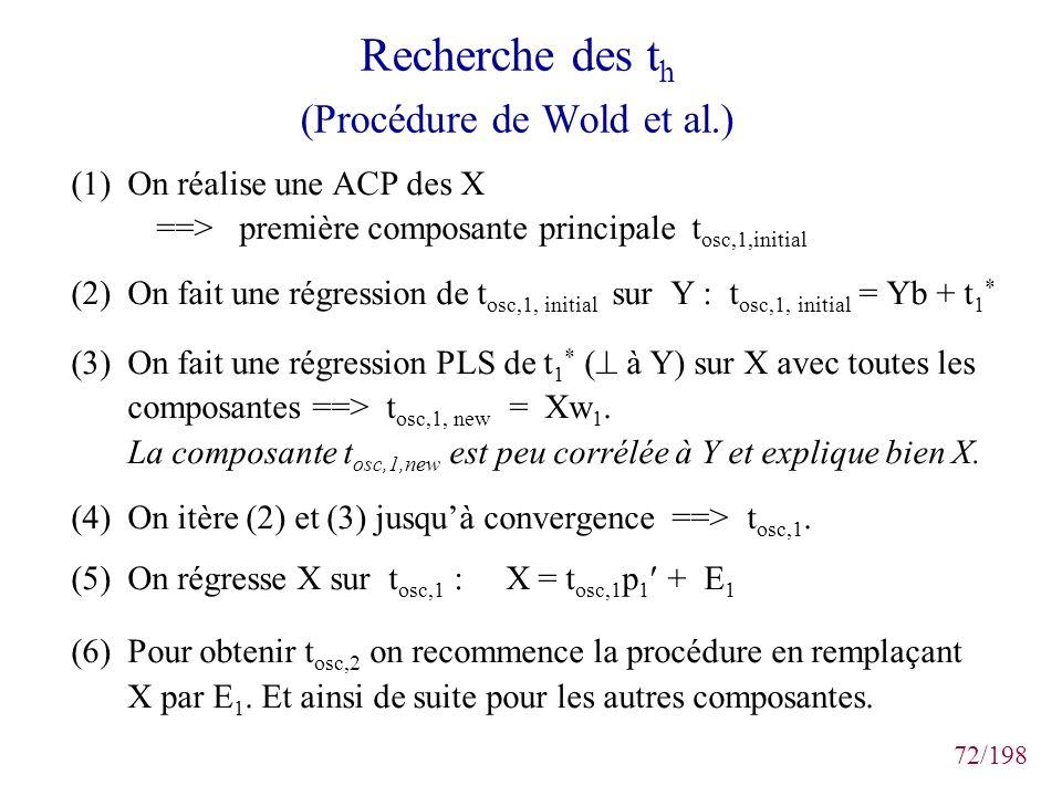 72/198 Recherche des t h (Procédure de Wold et al.) (1) On réalise une ACP des X ==> première composante principale t osc,1,initial (2) On fait une ré