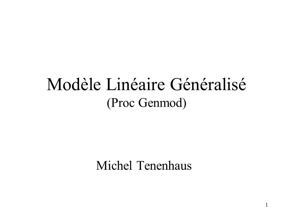 1 Modèle Linéaire Généralisé (Proc Genmod) Michel Tenenhaus