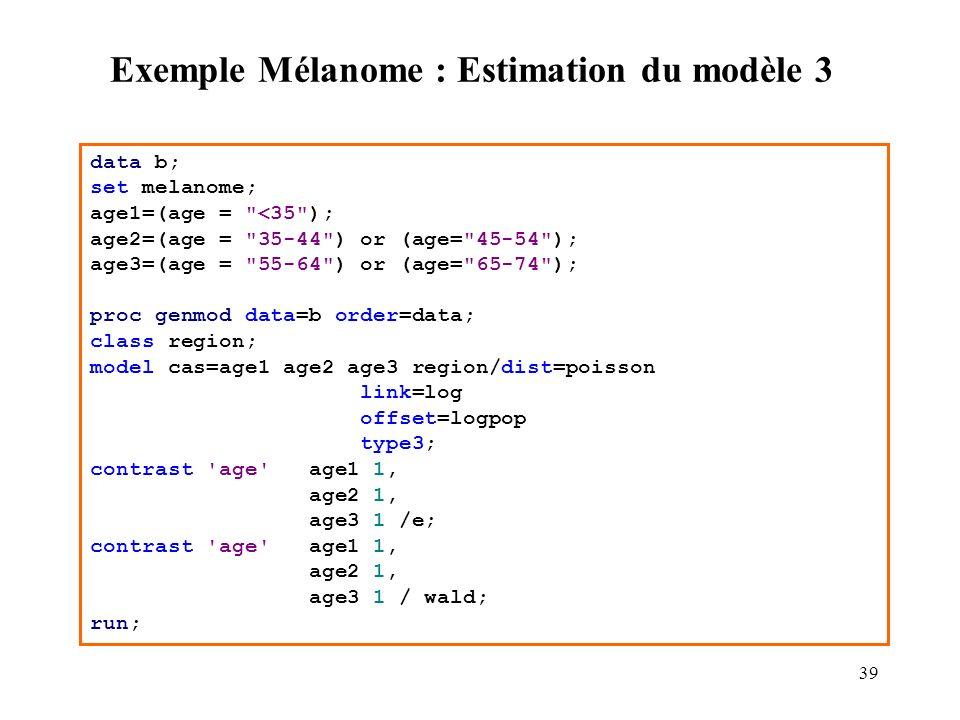 39 Exemple Mélanome : Estimation du modèle 3 data b; set melanome; age1=(age =