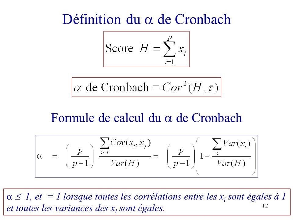 12 Définition du de Cronbach Formule de calcul du de Cronbach 1, et = 1 lorsque toutes les corrélations entre les x i sont égales à 1 et toutes les va