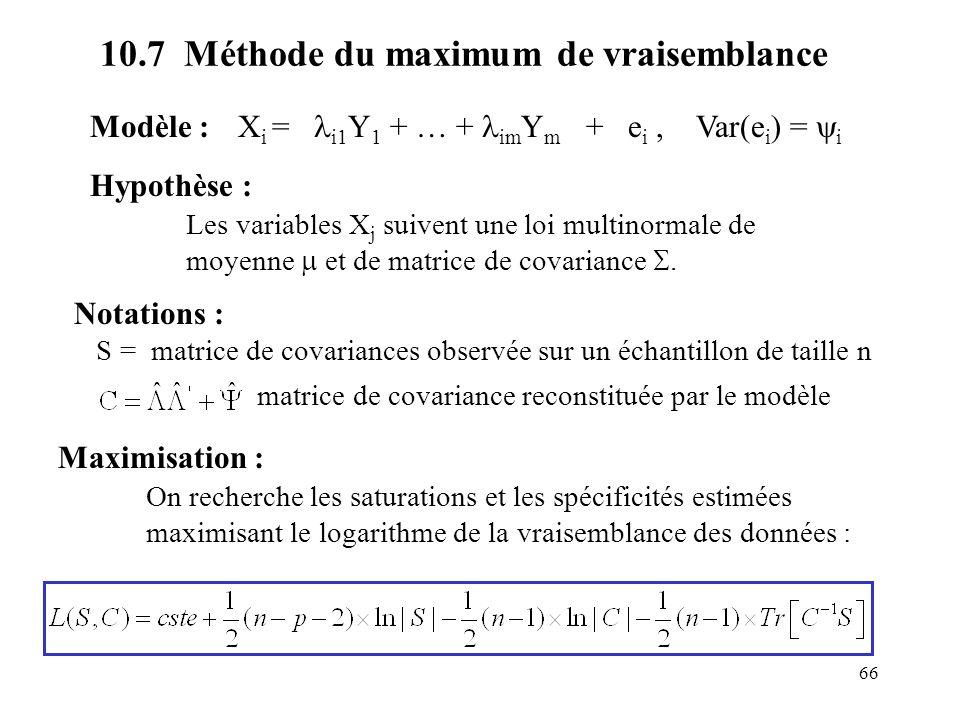 66 10.7 Méthode du maximum de vraisemblance Modèle : X i = i1 Y 1 + … + im Y m + e i, Var(e i ) = i Hypothèse : Les variables X j suivent une loi mult