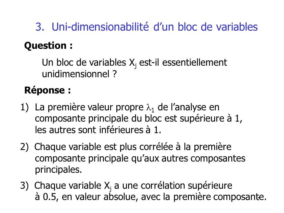 7 3. Uni-dimensionabilité dun bloc de variables Question : Un bloc de variables X j est-il essentiellement unidimensionnel ? Réponse : 1) La première