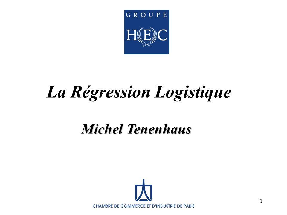 1 Michel Tenenhaus La Régression Logistique Michel Tenenhaus