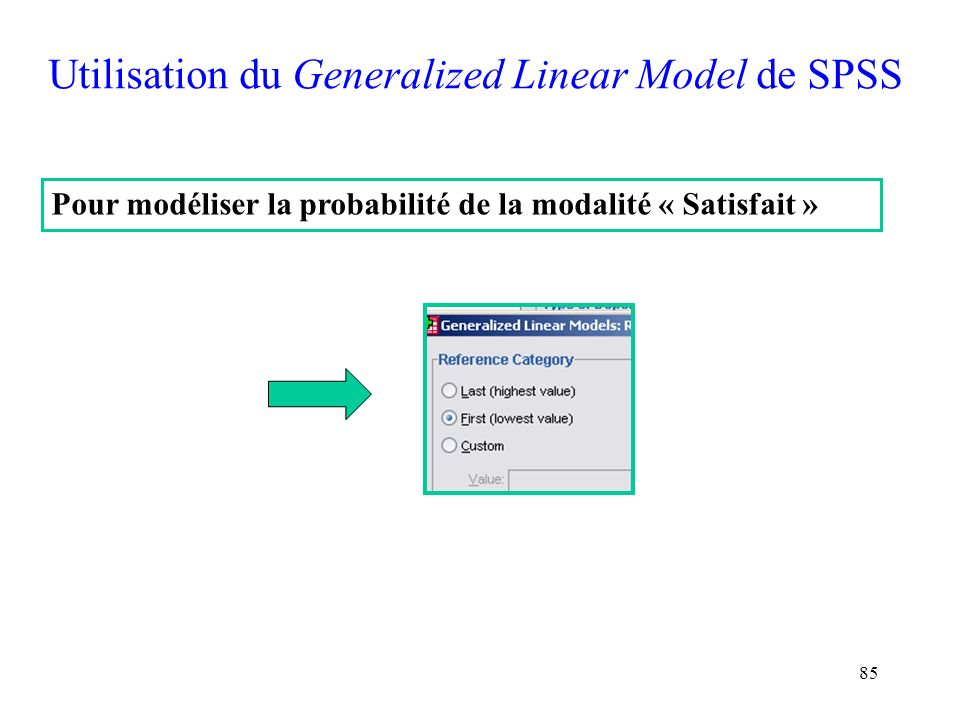 85 Utilisation du Generalized Linear Model de SPSS Pour modéliser la probabilité de la modalité « Satisfait »