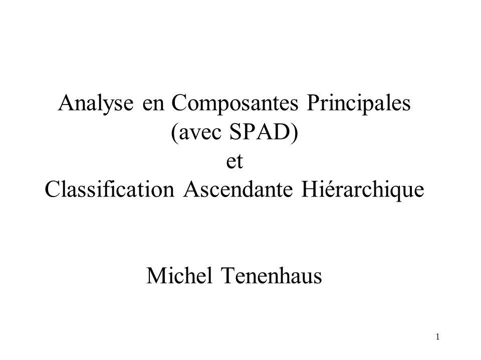 1 Analyse en Composantes Principales (avec SPAD) et Classification Ascendante Hiérarchique Michel Tenenhaus