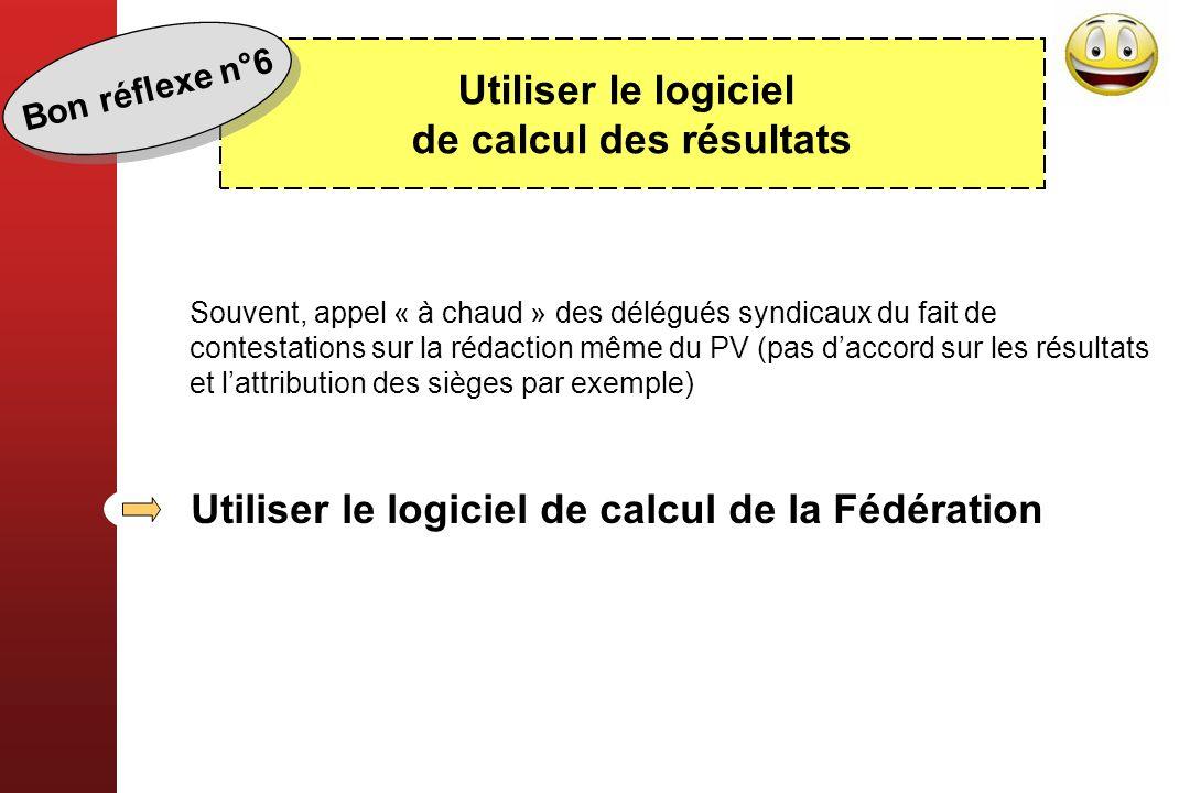 Utiliser le logiciel de calcul des résultats Souvent, appel « à chaud » des délégués syndicaux du fait de contestations sur la rédaction même du PV (p