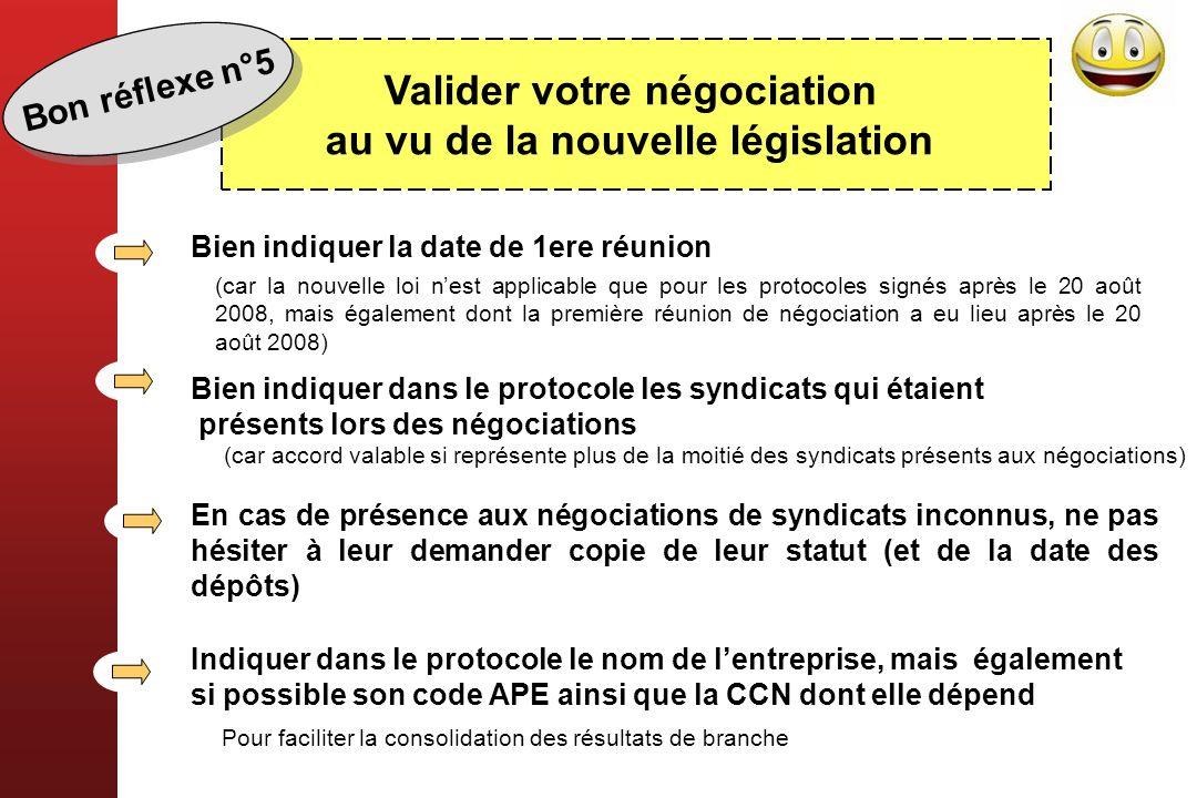 Valider votre négociation au vu de la nouvelle législation Bien indiquer la date de 1ere réunion Bien indiquer dans le protocole les syndicats qui éta